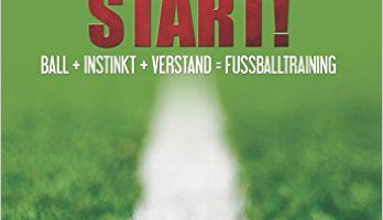 Der Weg zum richtigen Start: Ball + Instink + Verstand = Fussballtraining