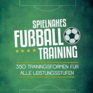 Spielnahes Fussballtraining 350 Trainingsformen für alle Leistungsstufen